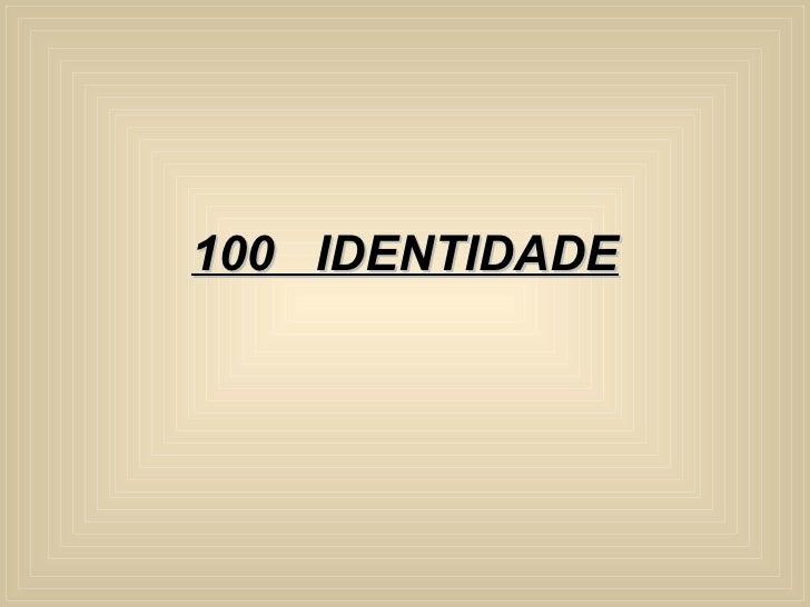 100  IDENTIDADE