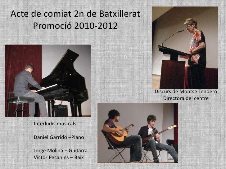 Acte de comiat 2n de Batxillerat     Promoció 2010-2012                                   Discurs de Montse Tendero       ...