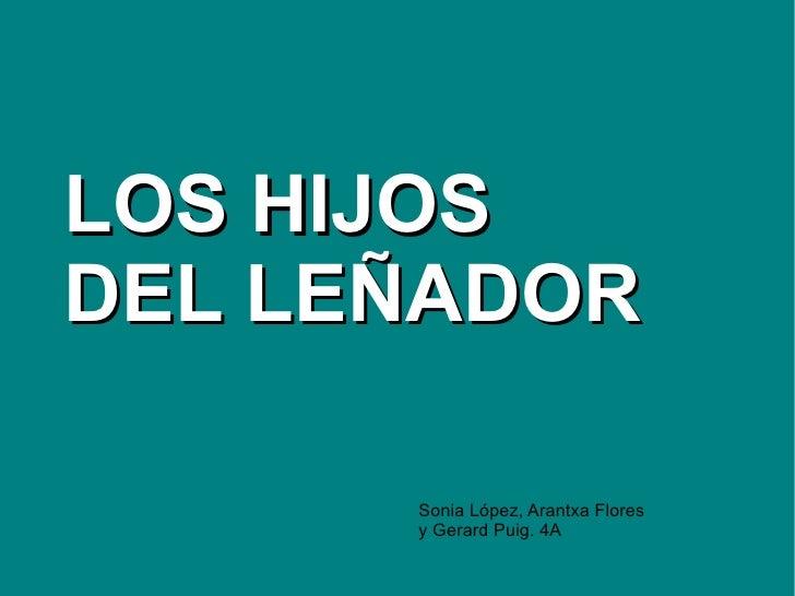 LOS HIJOS DEL LEÑADOR Sonia López, Arantxa Flores  y Gerard Puig. 4A