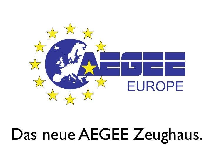 Das neue AEGEE Zeughaus.
