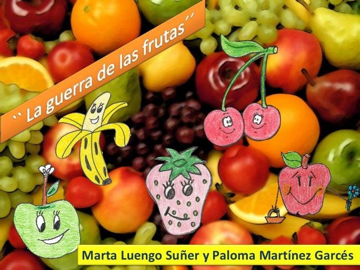 `` La guerra de las frutas´´<br />Marta Luengo Suñer y Paloma Martínez Garcés<br />