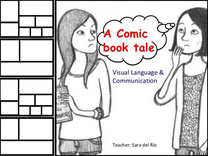 A Comicbook tale Visual Language & Communication Teacher: Sara del Río