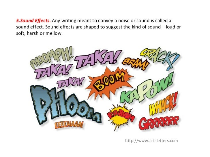 5.Sound Effects. Any writing meant to convey a noise or sound is called asound effect. Sound effects are shaped to suggest...