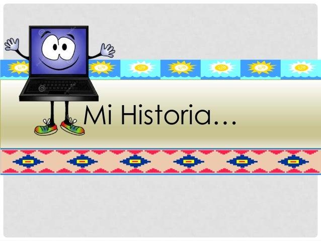 Mi Historia…