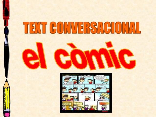 Què he de fer abans? •Què vol dir? Un còmic és un tipus de text en el que s'explica una història per mitjà de dibuixos i f...