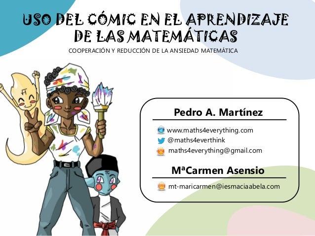 USO DEL CÓMIC EN EL APRENDIZAJE DE LAS MATEMÁTICAS COOPERACIÓN Y REDUCCIÓN DE LA ANSIEDAD MATEMÁTICA @maths4everthink math...