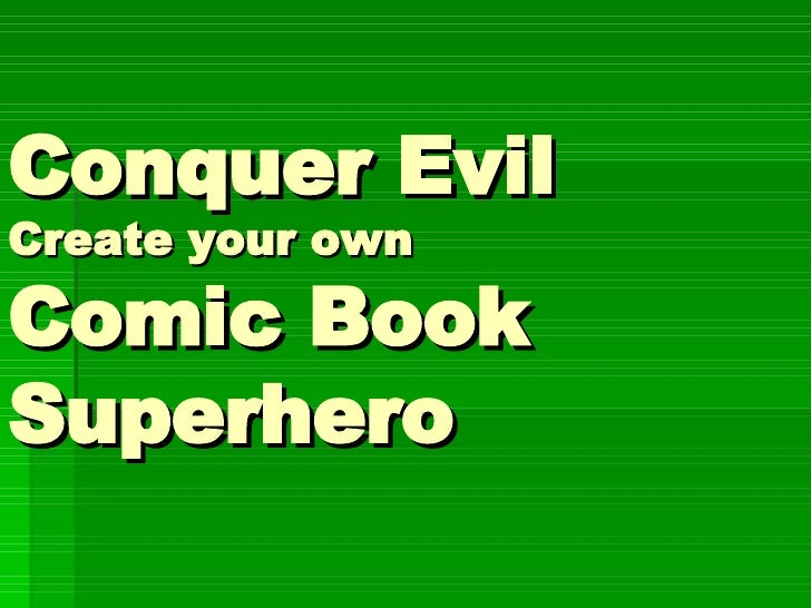 Conquer Evil  Create your own Comic Book Superhero