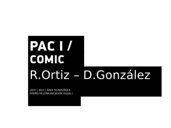 PAC I /COMICR.Ortiz – D.GonzálezLDCV | 2012 | ÁREA TECNOLÓGICADISEÑO DE COMUNICACIÓN VISUAL I