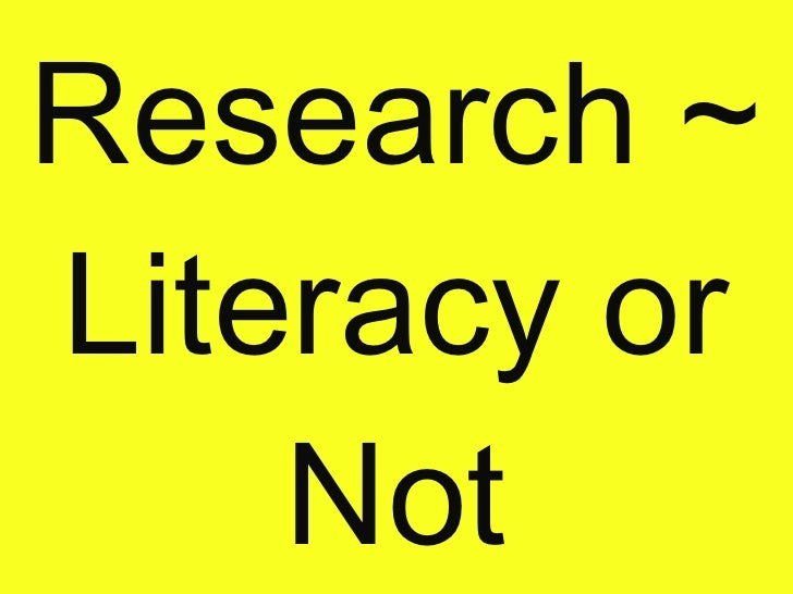 Research ~ Literacy or Not
