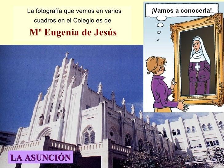 La fotografía que vemos en varios cuadros en el Colegio es de  Mª Eugenia de Jesús   ¡Vamos a conocerla!. LA ASUNCIÓN