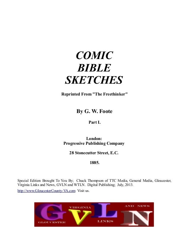 """COMIC BIBLE SKETCHES Reprinted From """"The Freethinker""""  By G. W. Foote Part I.  London: Progressive Publishing Company 28 S..."""