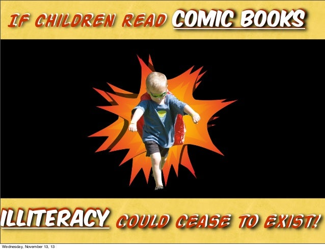 IF children read comic books  Illiteracy could cease to exist! illiteracy Could Cease Wednesday, November 13, 13