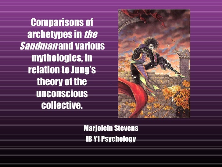 Comparisons of archetypes in  the Sandman  and various mythologies, in relation to Jung's theory of the unconscious collec...
