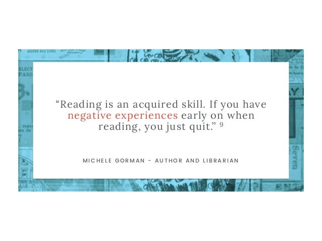 """""""Reading is an acquired skill. If you have negative experiences early on when reading, you just quit."""" 9 M I C H E L E G O..."""