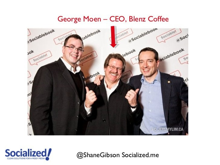 George Moen – CEO, Blenz Coffee     @ShaneGibson Socialized.me