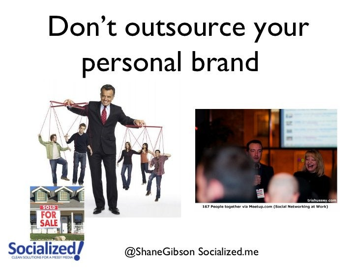 Don't outsource your  personal brand     @ShaneGibson Socialized.me