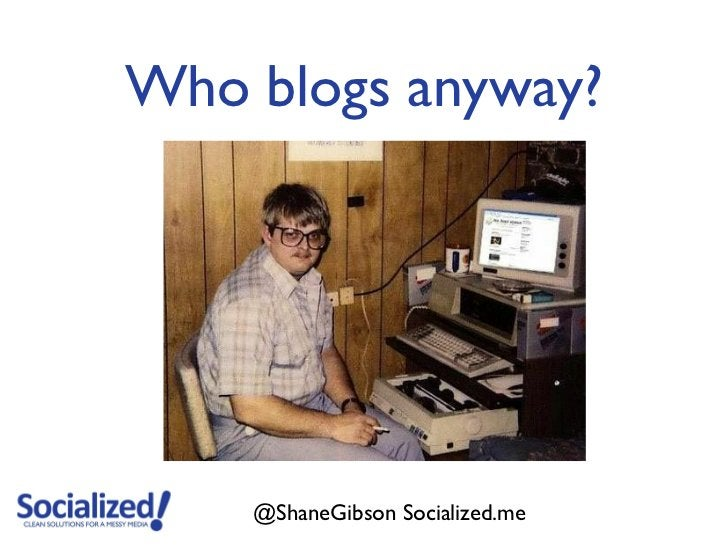 Who blogs anyway?    @ShaneGibson Socialized.me