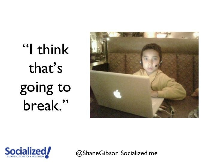 """I think that'sgoing tobreak.""           @ShaneGibson Socialized.me"