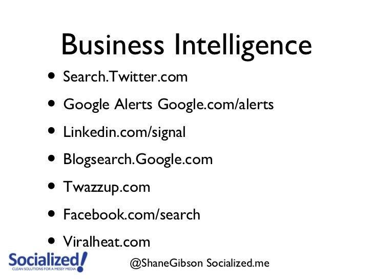 Business Intelligence• Search.Twitter.com• Google Alerts Google.com/alerts• Linkedin.com/signal• Blogsearch.Google.com• Tw...