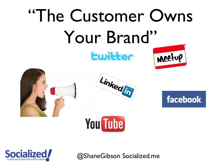 """""""The Customer Owns    Your Brand""""     @ShaneGibson Socialized.me"""