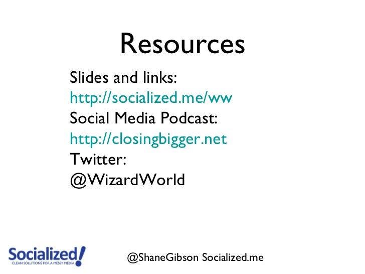ResourcesSlides and links:http://socialized.me/wwSocial Media Podcast:http://closingbigger.netTwitter:@WizardWorld        ...