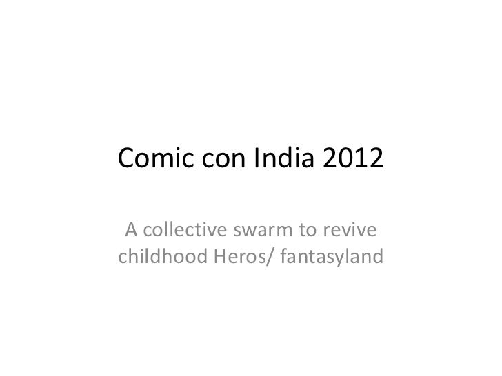 Comic con India 2012 A collective swarm to revivechildhood Heros/ fantasyland