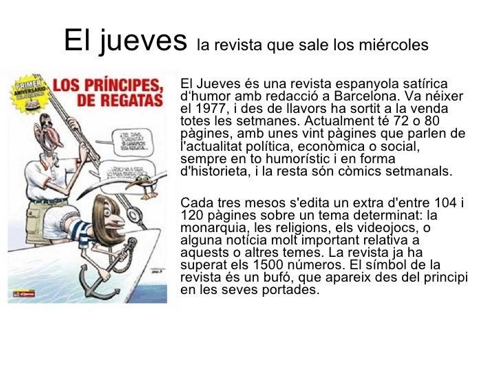 El jueves  la revista que sale los miércoles El Jueves és una revista espanyola satírica d'humor amb redacció a Barcelona....