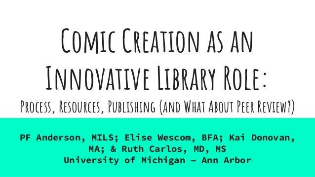 Comic Creation as an Innovative Library Role: PF Anderson, MILS; Elise Wescom, BFA; Kai Donovan, MA; & Ruth Carlos, MD, MS...