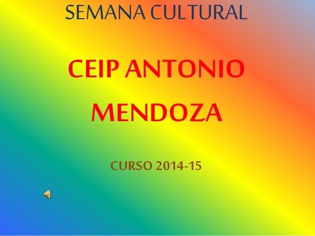 SEMANA CULTURAL CEIP ANTONIO MENDOZA CURSO 2014-15