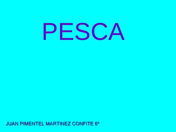 PESCA   JUAN   PIMENTEL   MARTINEZ CONFITE 6º