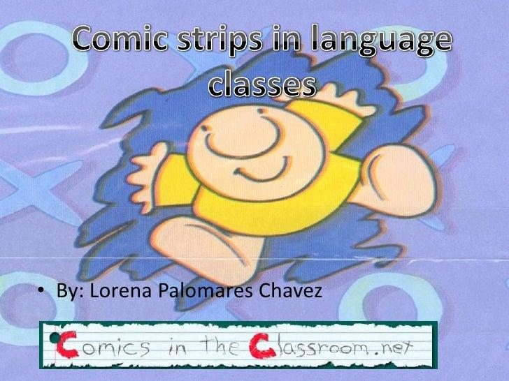 Comic strips in language<br />classes<br /><ul><li>By: Lorena Palomares Chavez</li></li></ul><li>Questions<br />Haveyoueve...