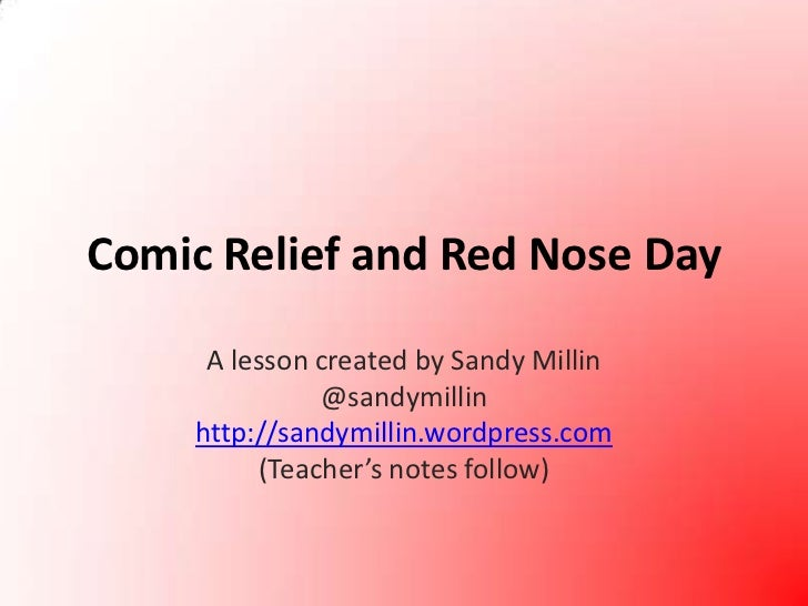 Comic Relief and Red Nose Day<br />A lesson created by Sandy Millin<br />@sandymillin<br />http://sandymillin.wordpress.co...