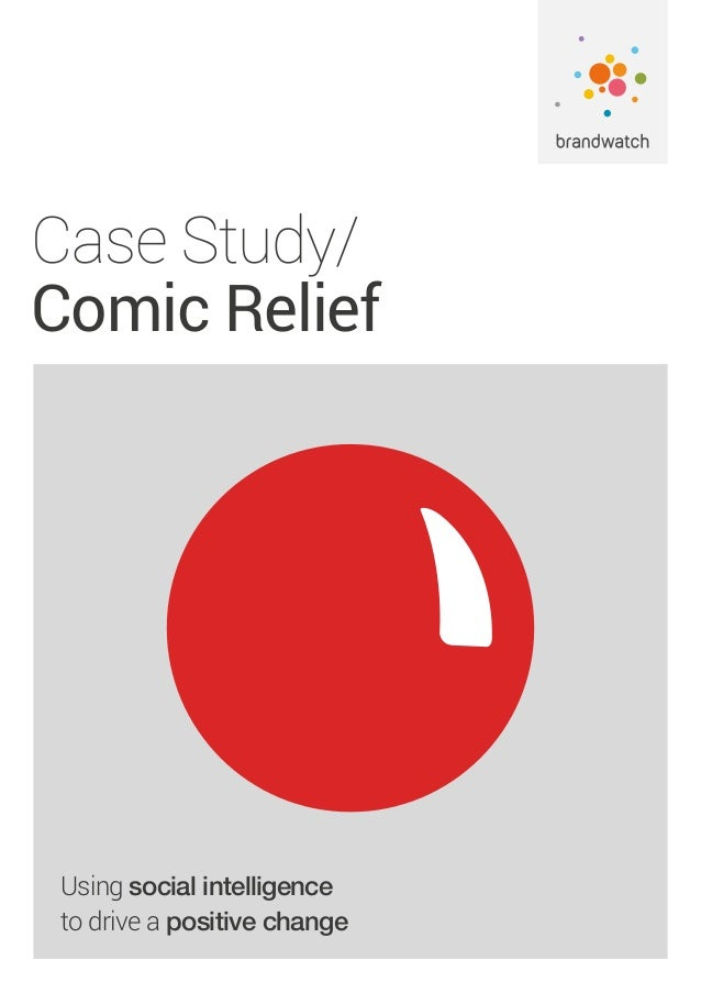 Case Study/ Comic Relief Using social intelligence to drive a positive change