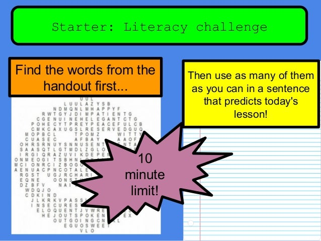 Starter: Literacy challenge Find the words from the handout first... Then use as many of them as you can in a sentence tha...