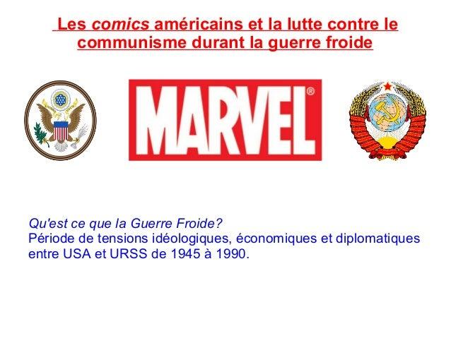 Les comics américains et la lutte contre lecommunisme durant la guerre froideQuest ce que la Guerre Froide?Période de tens...