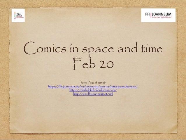 Comics in space and time Feb 20 Jutta Pauschenwein https://fh-joanneum.at/en/university/person/jutta-pauschenwein/ https:/...