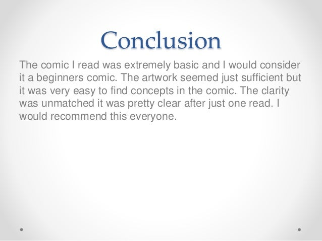 Conclusion The comic I read was extremely basic and I would consider it a beginners comic. The artwork seemed just suffici...