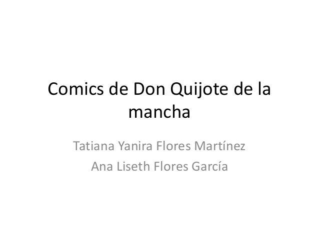 Comics de Don Quijote de la mancha Tatiana Yanira Flores Martínez Ana Liseth Flores García