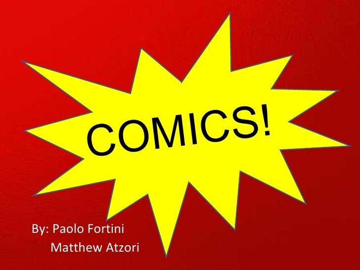 COMICS! By: Paolo Fortini Matthew Atzori