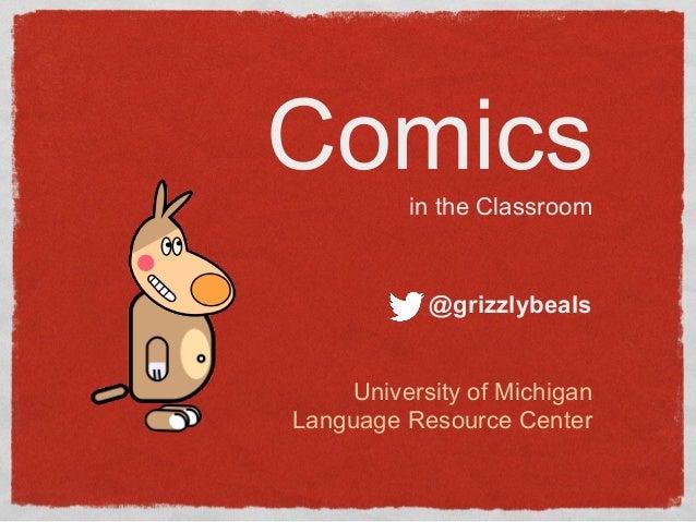 Comicsin the ClassroomUniversity of MichiganLanguage Resource Center@grizzlybeals