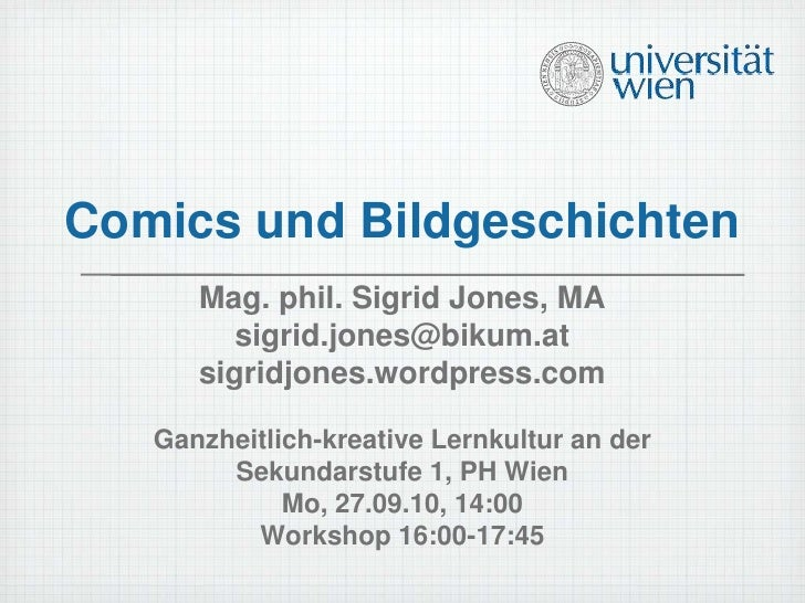 Comics und Bildgeschichten<br />Mag. phil. Sigrid Jones, MA<br />sigrid.jones@bikum.at<br />sigridjones.wordpress.com<br /...