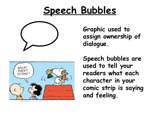 Speech Bubbles       Graphic used to       assign ownership of       dialogue.       Speech bubbles are       used to tell...