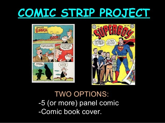 COMIC STRIP PROJECT       TWO OPTIONS:  -5 (or more) panel comic  -Comic book cover.