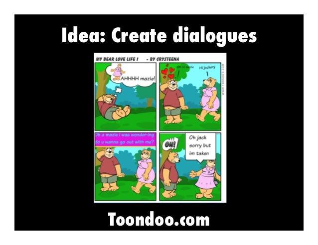 Idea: Create dialogues  Toondoo.com