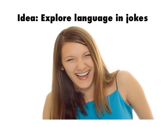 Idea: Explore language in jokes