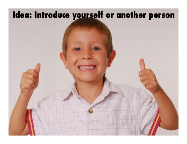 Idea: Introduce yourself or another person
