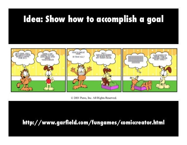 Idea: Show how to accomplish a goal  http://www.garfield.com/fungames/comiccreator.html