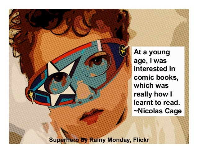 At a young age, I was interested in comic books, which was really how I learnt to read. ~Nicolas Cage  Superhero by Rainy ...