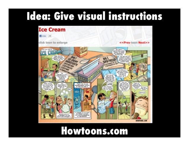 Idea: Give visual instructions  Howtoons.com