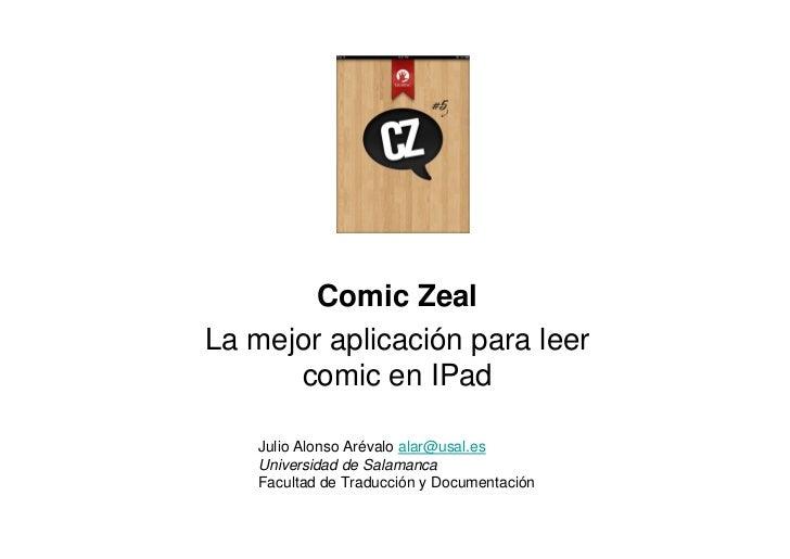Comic ZealLa mejor aplicación para leer      comic en IPad    Julio Alonso Arévalo alar@usal.es    Universidad de Salamanc...